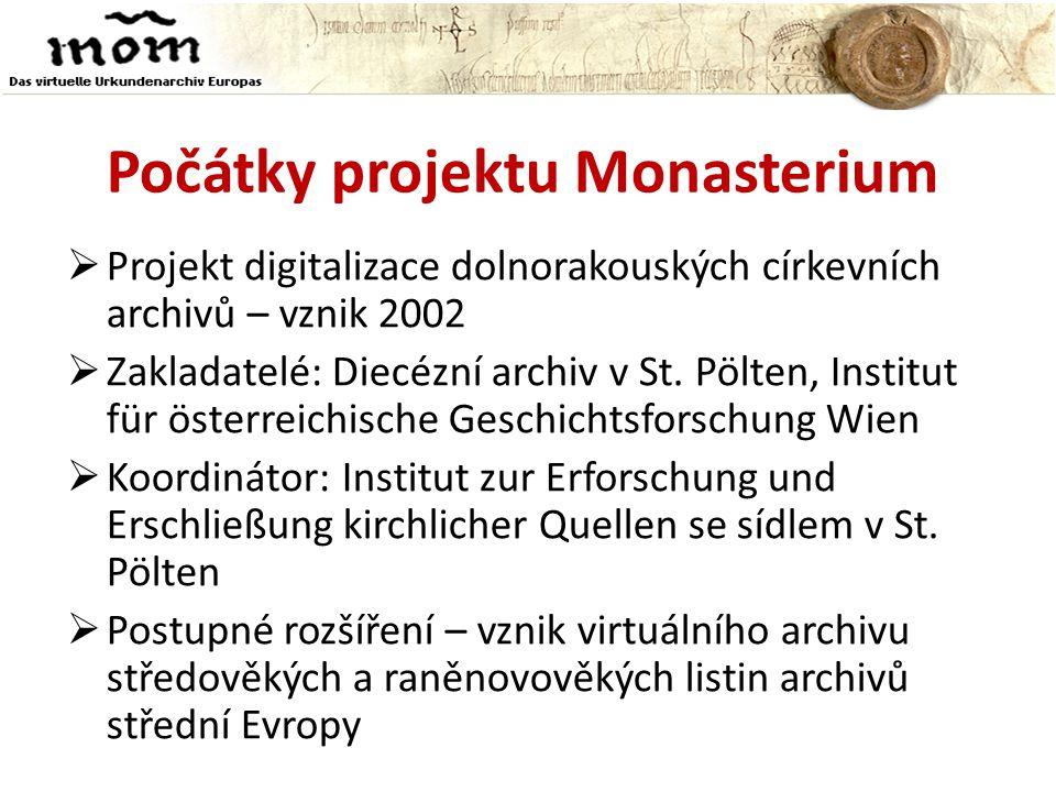 Počátky projektu Monasterium  Projekt digitalizace dolnorakouských církevních archivů – vznik 2002  Zakladatelé: Diecézní archiv v St.