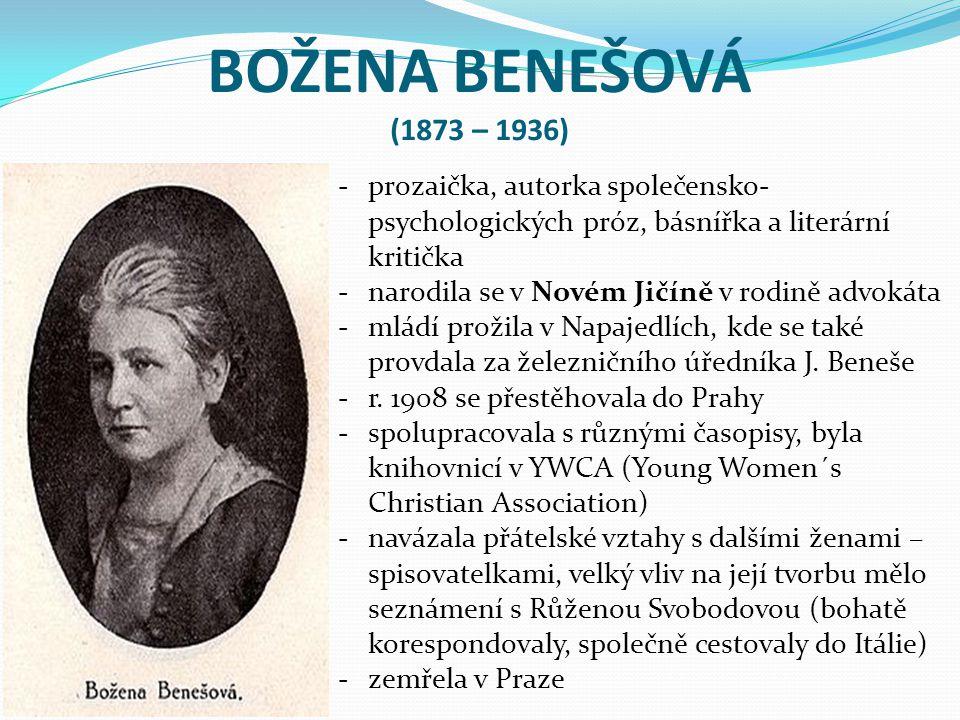BOŽENA BENEŠOVÁ (1873 – 1936) -prozaička, autorka společensko- psychologických próz, básnířka a literární kritička -narodila se v Novém Jičíně v rodin