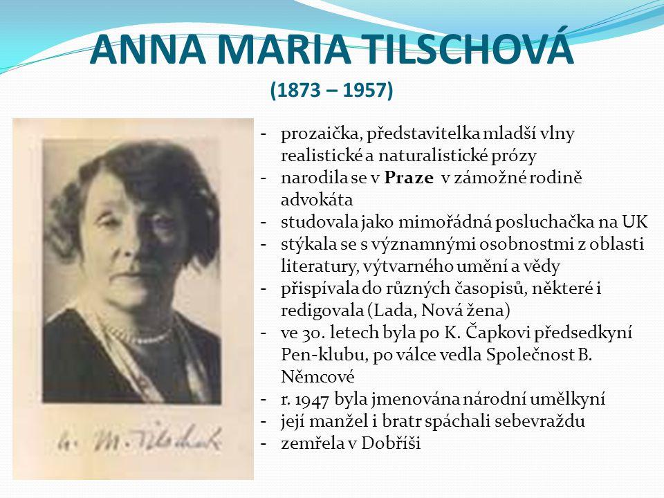 ANNA MARIA TILSCHOVÁ (1873 – 1957) -prozaička, představitelka mladší vlny realistické a naturalistické prózy -narodila se v Praze v zámožné rodině adv
