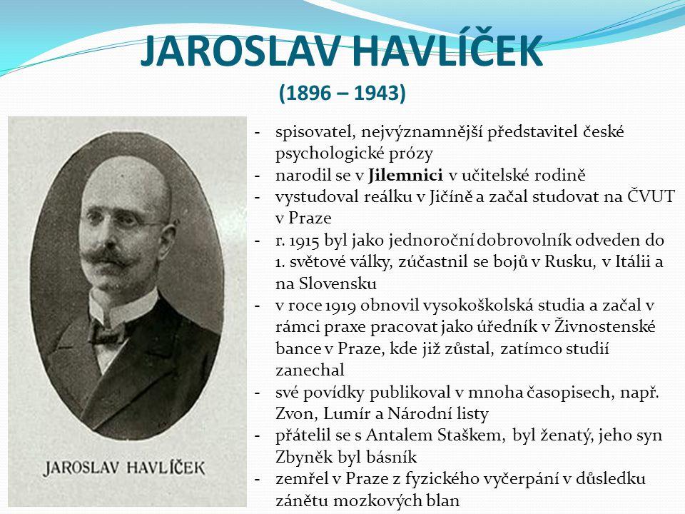 JAROSLAV HAVLÍČEK (1896 – 1943) -spisovatel, nejvýznamnější představitel české psychologické prózy -narodil se v Jilemnici v učitelské rodině -vystudo