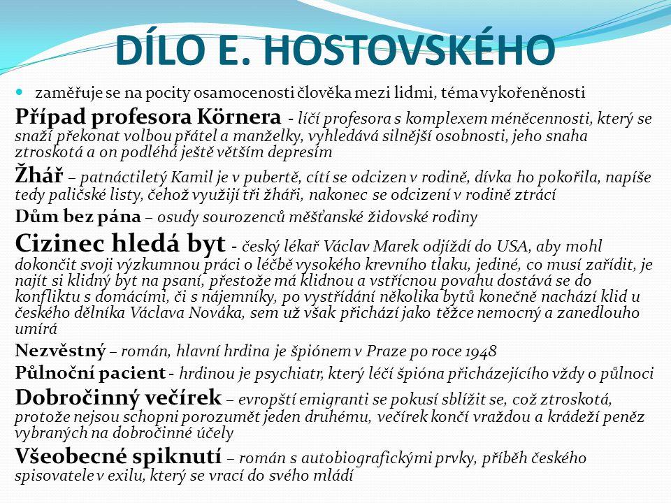 DÍLO E. HOSTOVSKÉHO zaměřuje se na pocity osamocenosti člověka mezi lidmi, téma vykořeněnosti Případ profesora Körnera - líčí profesora s komplexem mé