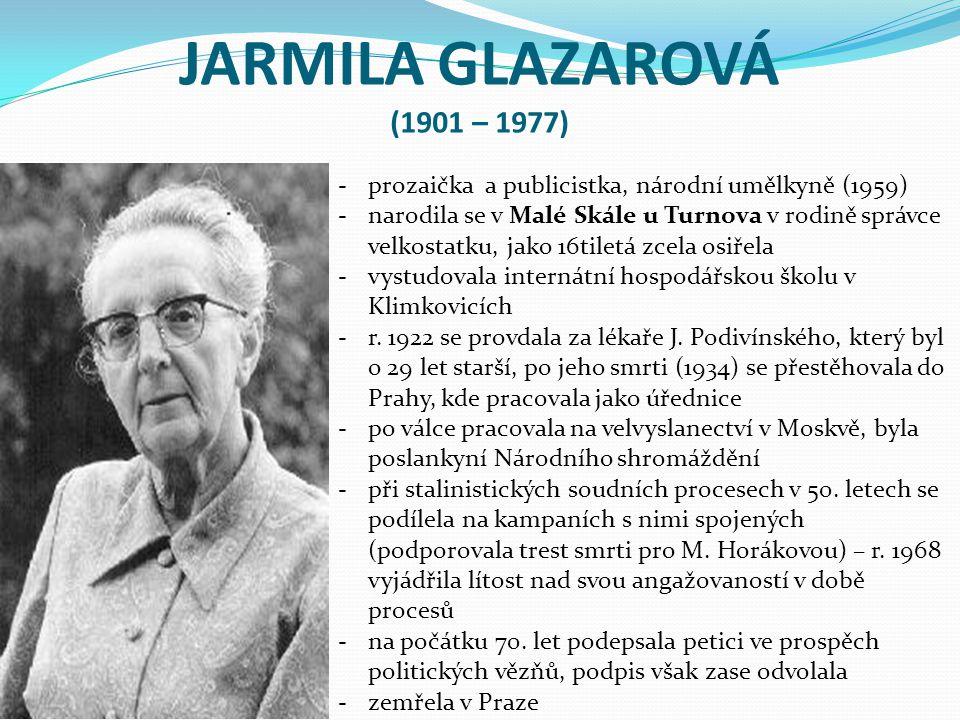 JARMILA GLAZAROVÁ (1901 – 1977) -prozaička a publicistka, národní umělkyně (1959) -narodila se v Malé Skále u Turnova v rodině správce velkostatku, ja