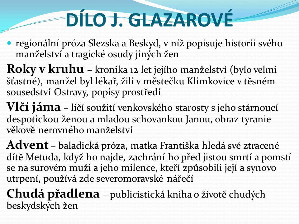 DÍLO J. GLAZAROVÉ regionální próza Slezska a Beskyd, v níž popisuje historii svého manželství a tragické osudy jiných žen Roky v kruhu – kronika 12 le
