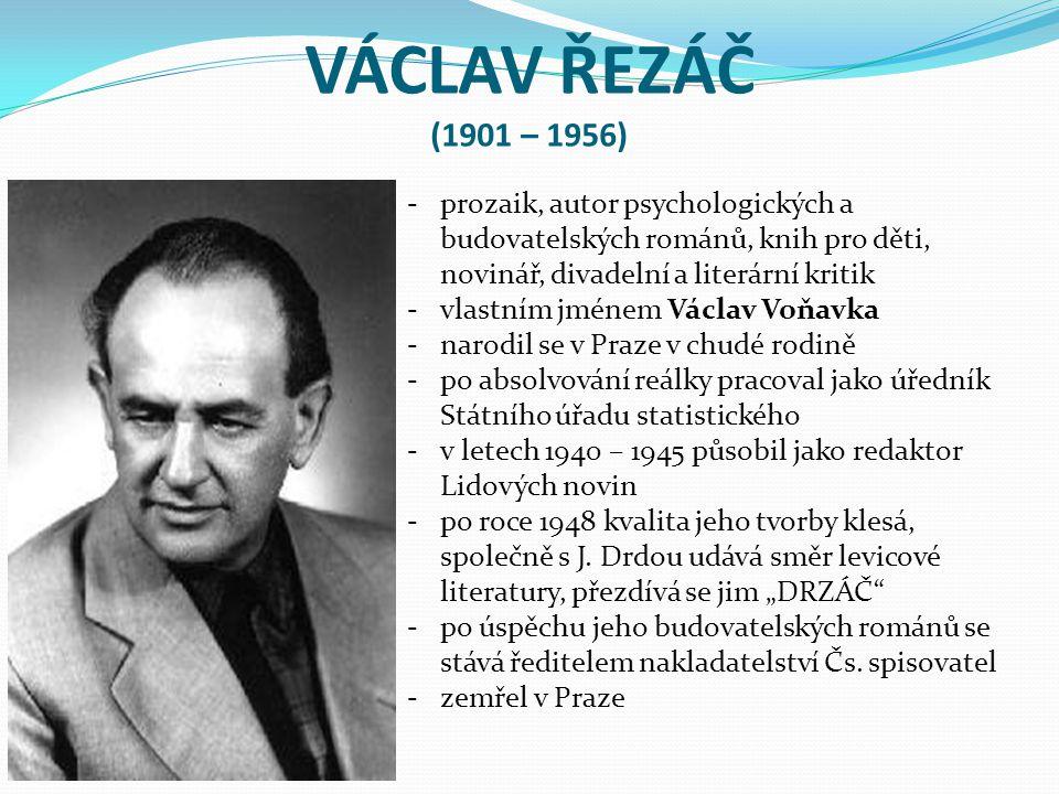 VÁCLAV ŘEZÁČ (1901 – 1956) -prozaik, autor psychologických a budovatelských románů, knih pro děti, novinář, divadelní a literární kritik -vlastním jmé