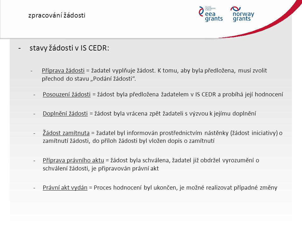 zpracování žádosti -stavy žádosti v IS CEDR: - Příprava žádosti = žadatel vyplňuje žádost.