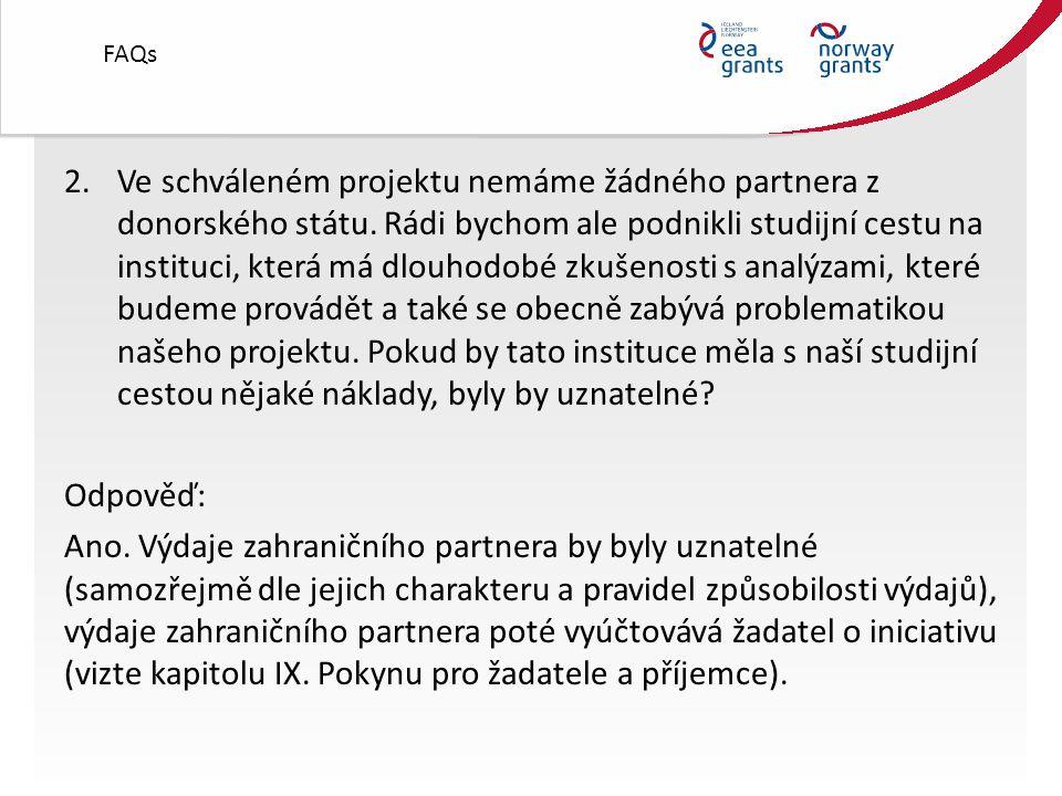 FAQs 2.Ve schváleném projektu nemáme žádného partnera z donorského státu.
