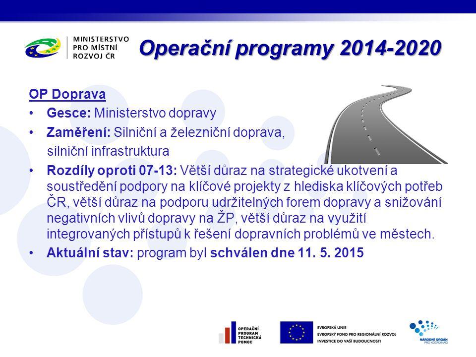 Operační programy 2014-2020 OP Doprava Gesce: Ministerstvo dopravy Zaměření: Silniční a železniční doprava, silniční infrastruktura Rozdíly oproti 07-