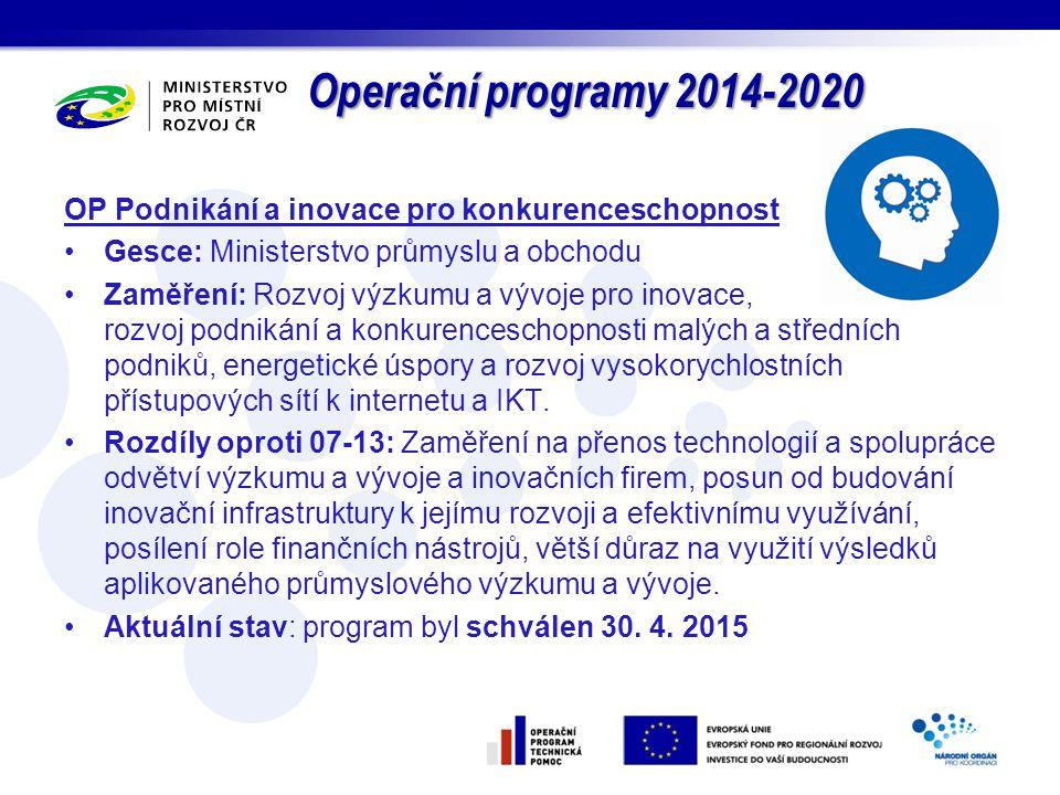 Operační programy 2014-2020 OP Podnikání a inovace pro konkurenceschopnost Gesce: Ministerstvo průmyslu a obchodu Zaměření: Rozvoj výzkumu a vývoje pr