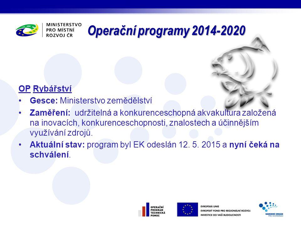 Operační programy 2014-2020 OP Rybářství Gesce: Ministerstvo zemědělství Zaměření: udržitelná a konkurenceschopná akvakultura založená na inovacích, k