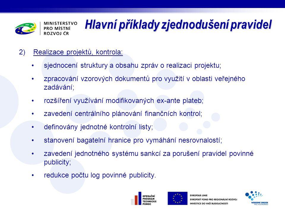 Hlavní příklady zjednodušení pravidel 2)Realizace projektů, kontrola: sjednocení struktury a obsahu zpráv o realizaci projektu; zpracování vzorových d