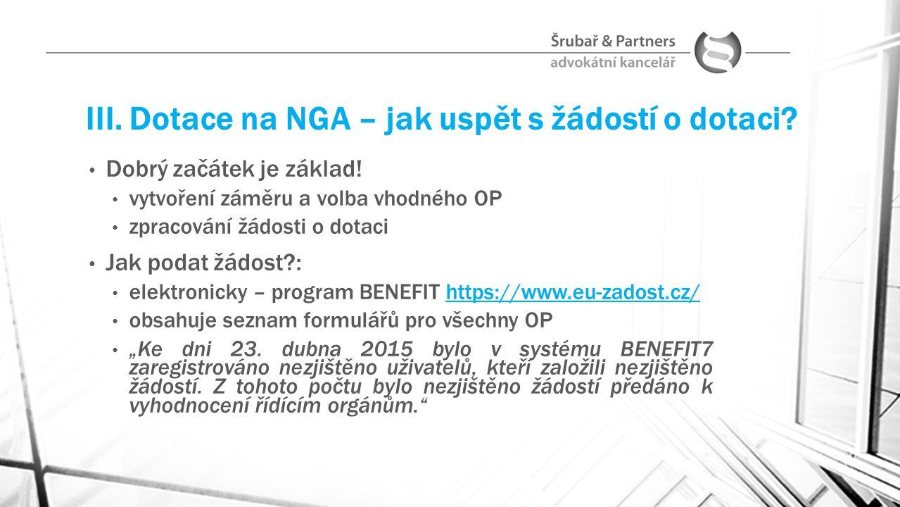 III. Dotace na NGA – jak uspět s žádostí o dotaci? Dobrý začátek je základ! vytvoření záměru a volba vhodného OP zpracování žádosti o dotaci Jak podat