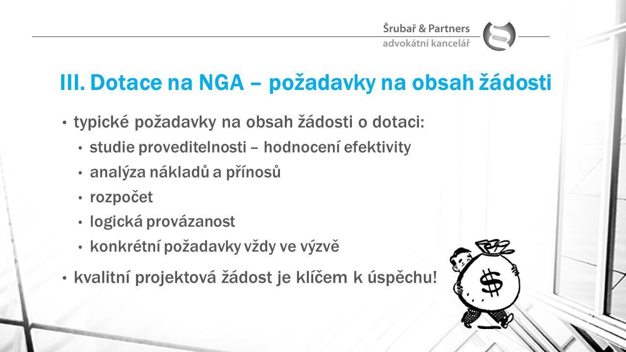 III. Dotace na NGA – požadavky na obsah žádosti typické požadavky na obsah žádosti o dotaci: studie proveditelnosti – hodnocení efektivity analýza nák