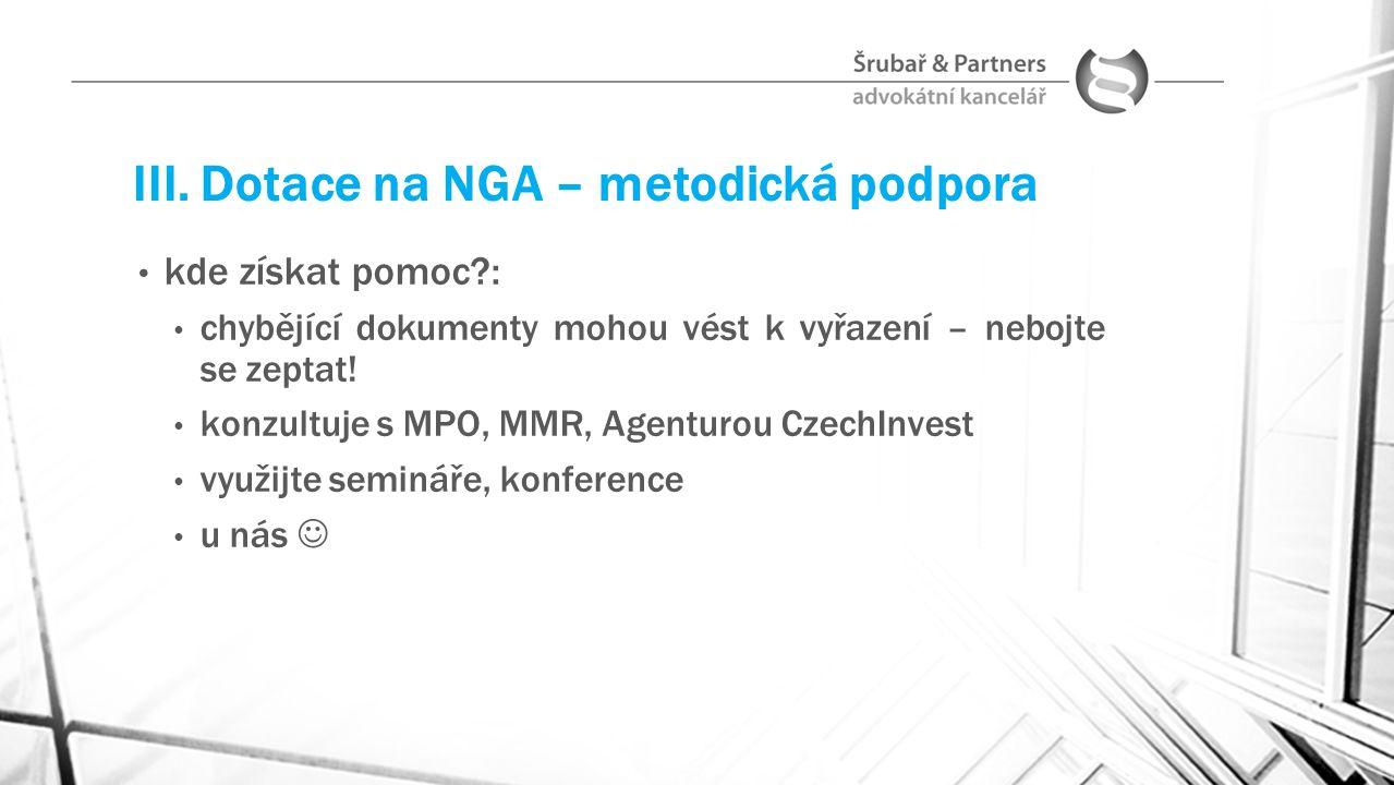 III. Dotace na NGA – metodická podpora kde získat pomoc?: chybějící dokumenty mohou vést k vyřazení – nebojte se zeptat! konzultuje s MPO, MMR, Agentu