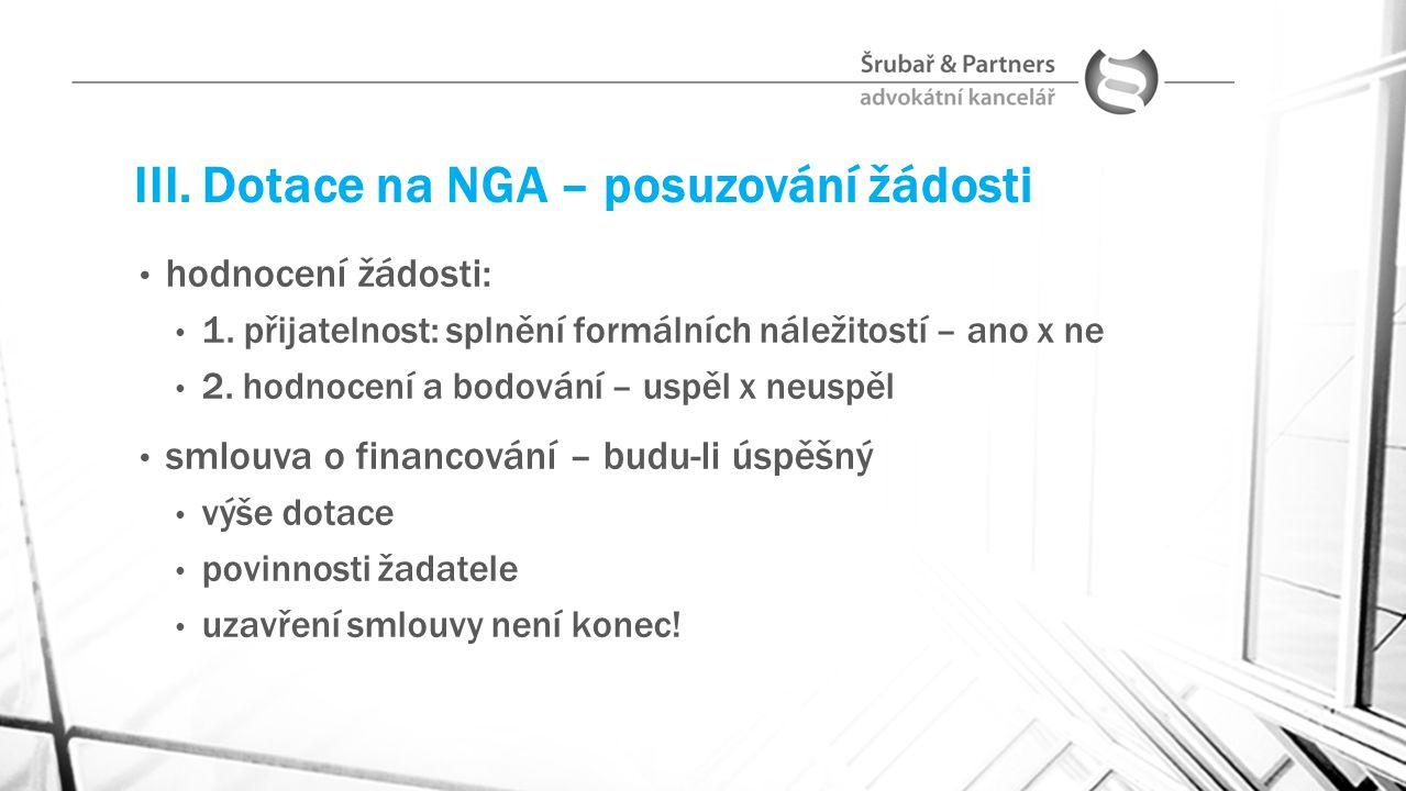 III. Dotace na NGA – posuzování žádosti hodnocení žádosti: 1. přijatelnost: splnění formálních náležitostí – ano x ne 2. hodnocení a bodování – uspěl