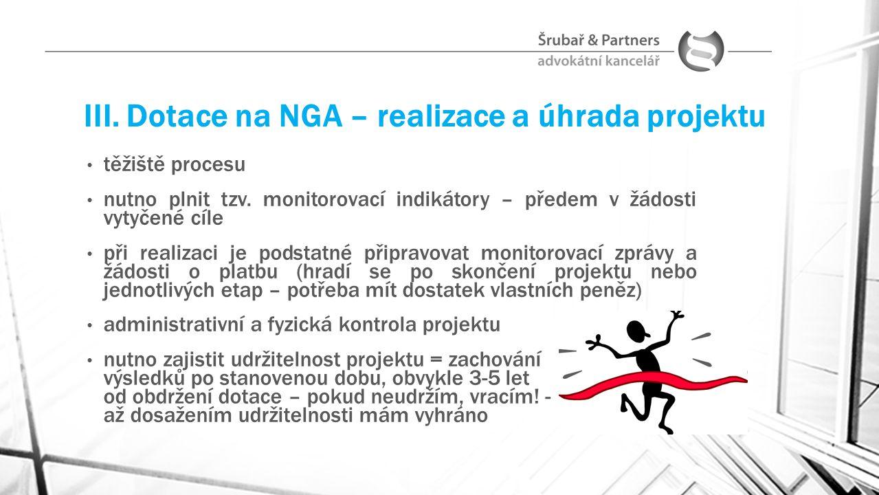 III. Dotace na NGA – realizace a úhrada projektu těžiště procesu nutno plnit tzv. monitorovací indikátory – předem v žádosti vytyčené cíle při realiza