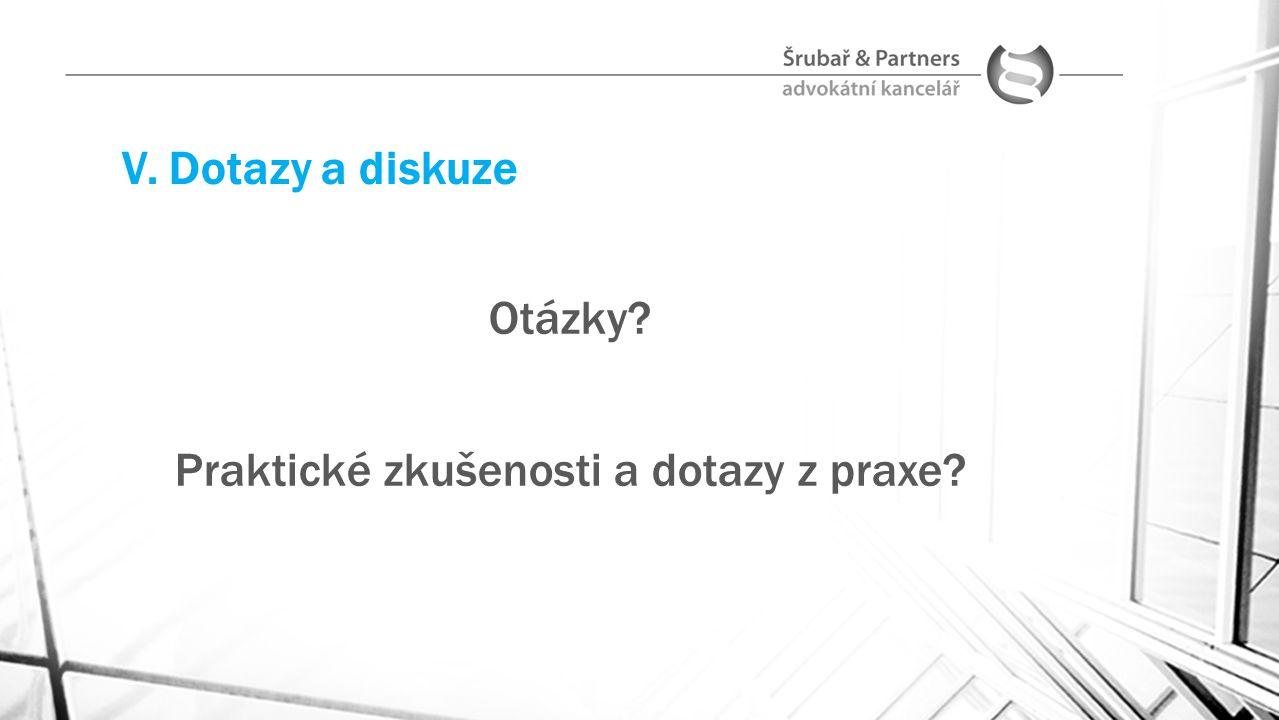 V. Dotazy a diskuze Otázky? Praktické zkušenosti a dotazy z praxe?