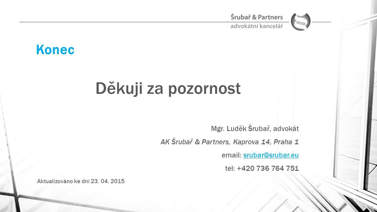 Konec Děkuji za pozornost Mgr. Luděk Šrubař, advokát AK Šrubař & Partners, Kaprova 14, Praha 1 email: srubar@srubar.eusrubar@srubar.eu tel: +420 736 7