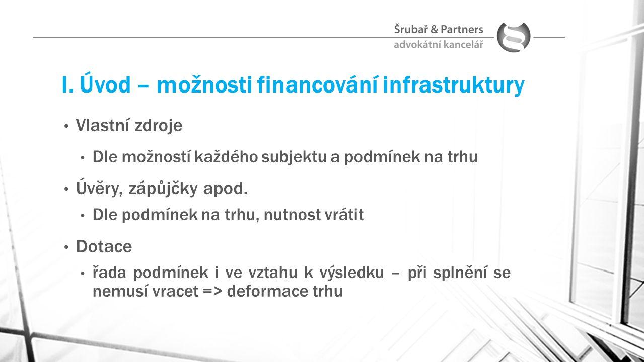 I. Úvod – možnosti financování infrastruktury Vlastní zdroje Dle možností každého subjektu a podmínek na trhu Úvěry, zápůjčky apod. Dle podmínek na tr