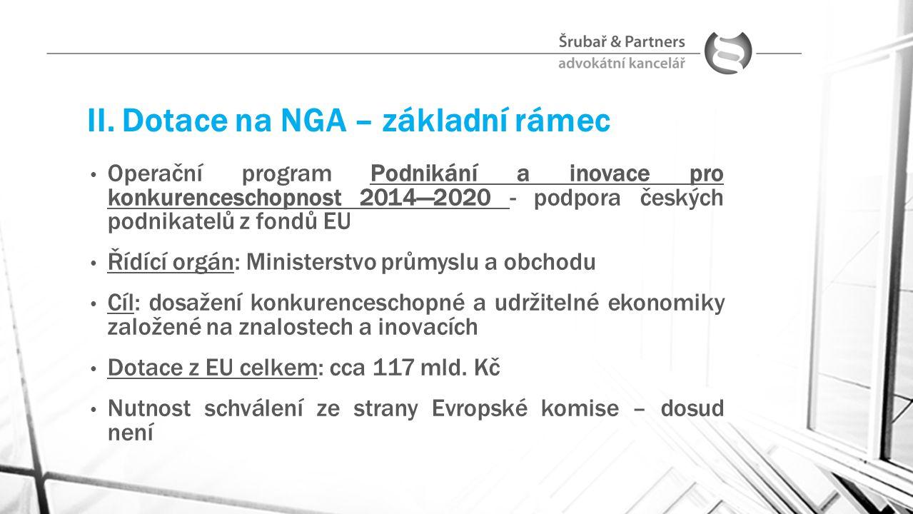 II. Dotace na NGA – základní rámec Operační program Podnikání a inovace pro konkurenceschopnost 2014—2020 - podpora českých podnikatelů z fondů EU Říd