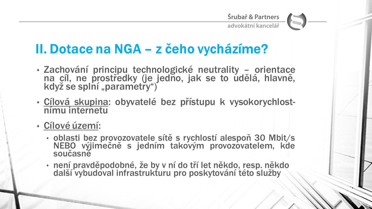 II. Dotace na NGA – z čeho vycházíme? Zachování principu technologické neutrality – orientace na cíl, ne prostředky (je jedno, jak se to udělá, hlavně