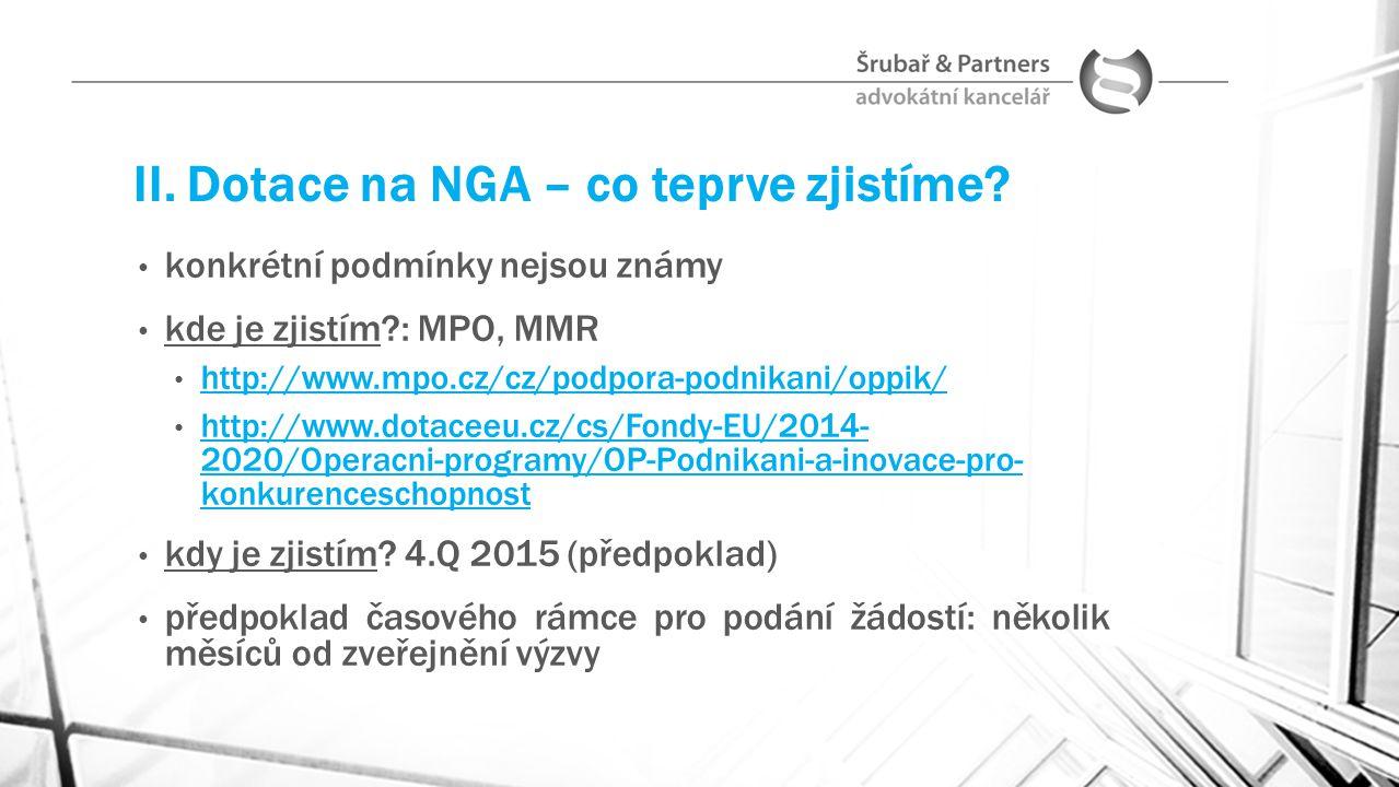 II. Dotace na NGA – co teprve zjistíme? konkrétní podmínky nejsou známy kde je zjistím?: MPO, MMR http://www.mpo.cz/cz/podpora-podnikani/oppik/ http:/