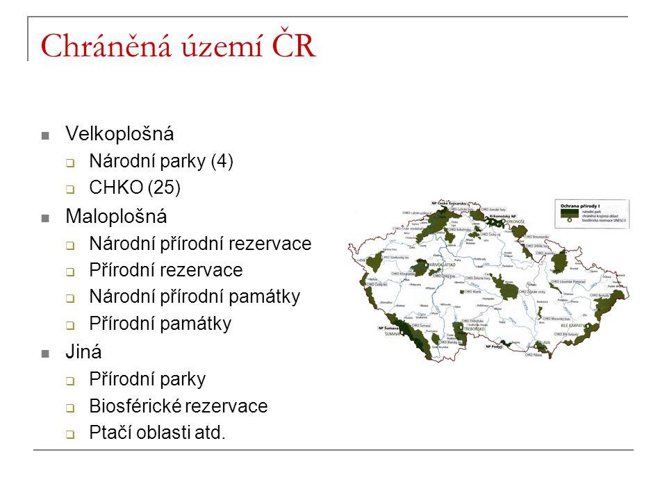 Chráněná území ČR Velkoplošná  Národní parky (4)  CHKO (25) Maloplošná  Národní přírodní rezervace  Přírodní rezervace  Národní přírodní památky  Přírodní památky Jiná  Přírodní parky  Biosférické rezervace  Ptačí oblasti atd.