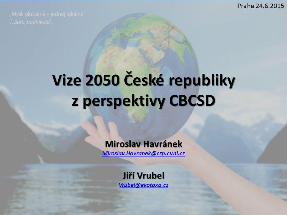 Vize 2050 České republiky z perspektivy CBCSD Miroslav Havránek Miroslav.Havranek@czp.cuni.cz Jiří Vrubel Vrubel@ekotoxa.cz Praha 24.6.2015