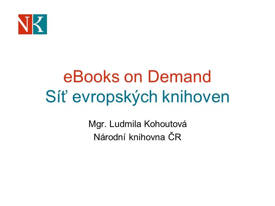 eBooks on Demand Síť evropských knihoven Mgr. Ludmila Kohoutová Národní knihovna ČR