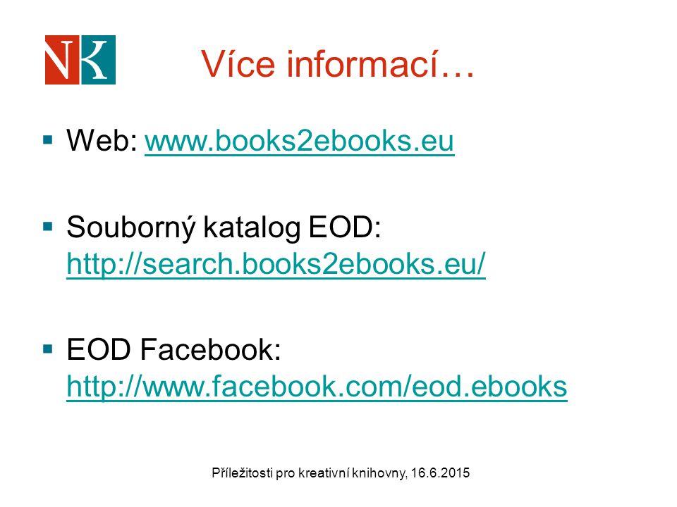 Více informací…  Web: www.books2ebooks.euwww.books2ebooks.eu  Souborný katalog EOD: http://search.books2ebooks.eu/ http://search.books2ebooks.eu/  EOD Facebook: http://www.facebook.com/eod.ebooks http://www.facebook.com/eod.ebooks Příležitosti pro kreativní knihovny, 16.6.2015