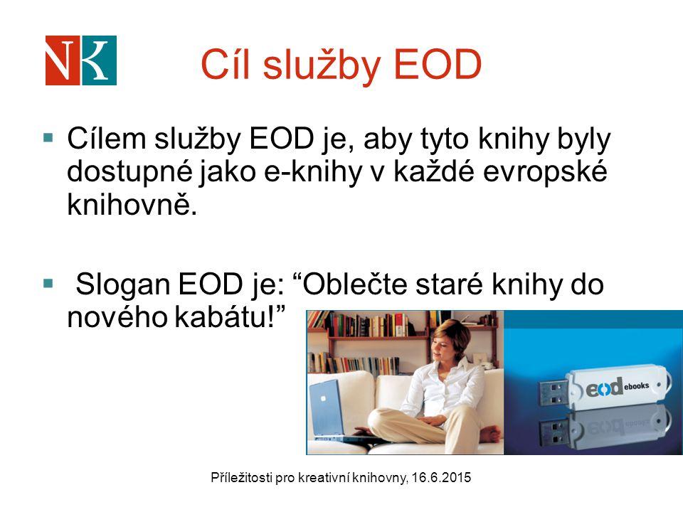 Cíl služby EOD  Cílem služby EOD je, aby tyto knihy byly dostupné jako e-knihy v každé evropské knihovně.