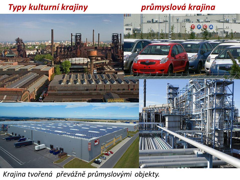 průmyslová krajina Krajina tvořená převážně průmyslovými objekty. Typy kulturní krajiny