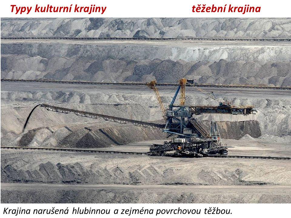 těžební krajina Krajina narušená hlubinnou a zejména povrchovou těžbou. Typy kulturní krajiny