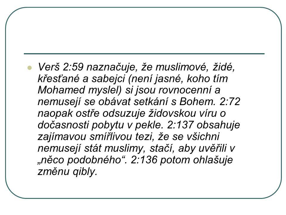 Verš 2:59 naznačuje, že muslimové, židé, křesťané a sabejci (není jasné, koho tím Mohamed myslel) si jsou rovnocenní a nemusejí se obávat setkání s Bohem.