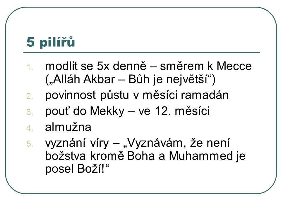 """5 pilířů 1.modlit se 5x denně – směrem k Mecce (""""Alláh Akbar – Bůh je největší ) 2."""