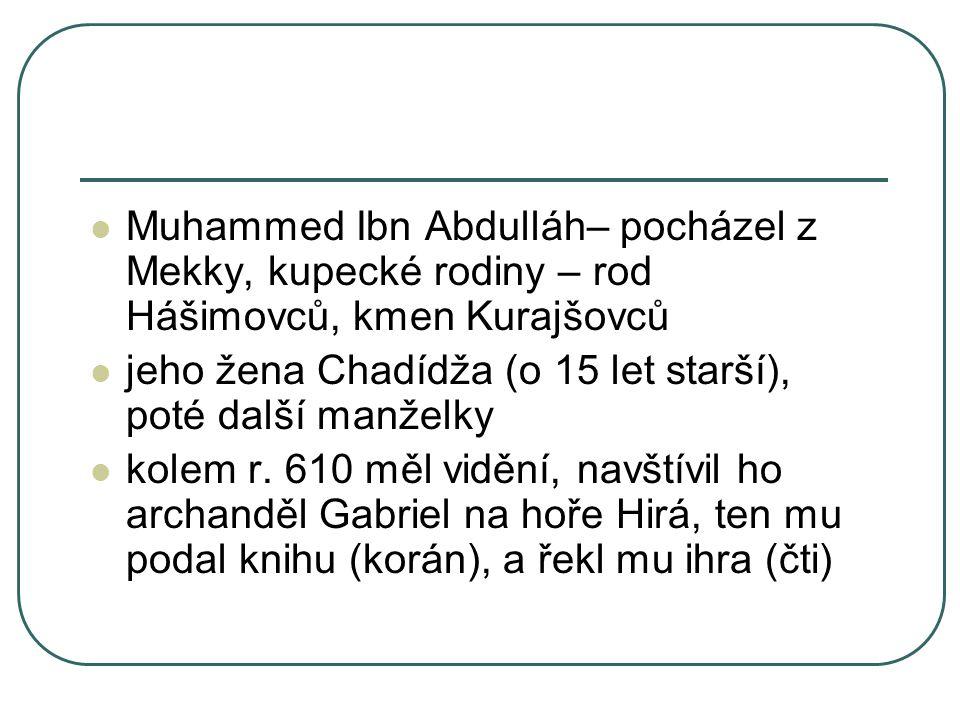 Muhammed Ibn Abdulláh– pocházel z Mekky, kupecké rodiny – rod Hášimovců, kmen Kurajšovců jeho žena Chadídža (o 15 let starší), poté další manželky kolem r.