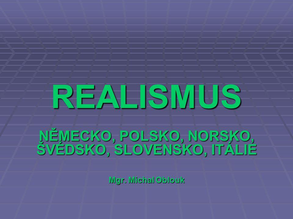 REALISMUS NĚMECKO, POLSKO, NORSKO, ŠVÉDSKO, SLOVENSKO, ITÁLIE Mgr. Michal Oblouk