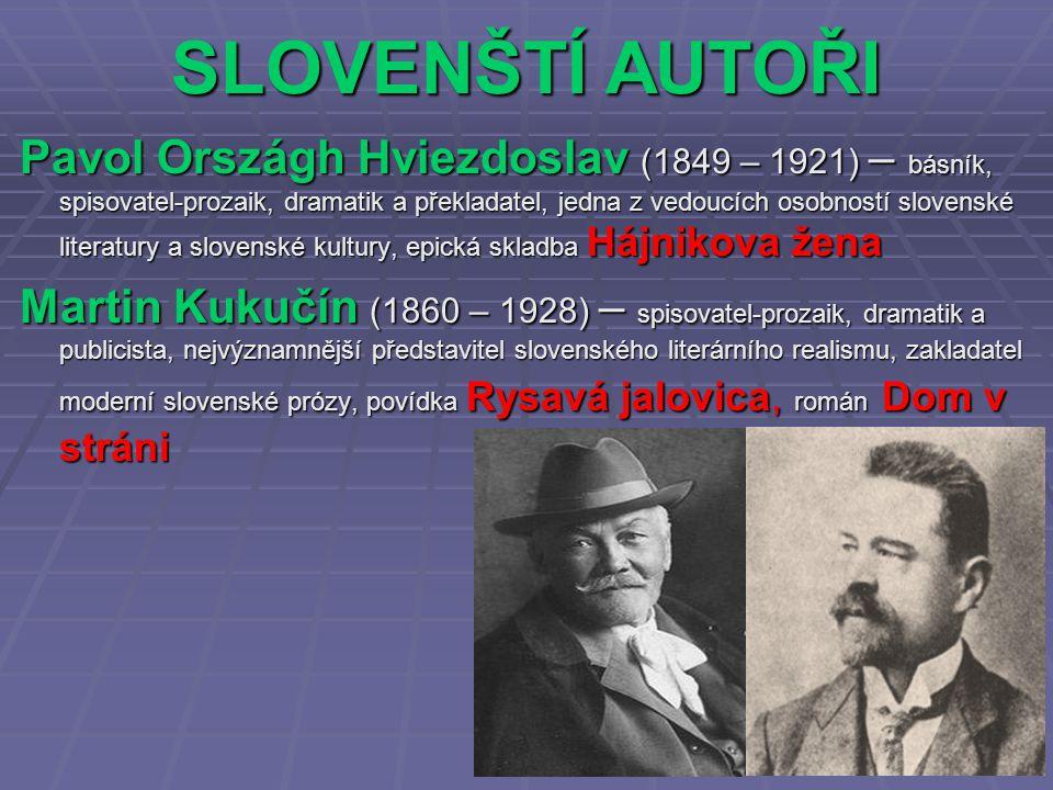 SLOVENŠTÍ AUTOŘI Pavol Országh Hviezdoslav (1849 – 1921) – básník, spisovatel-prozaik, dramatik a překladatel, jedna z vedoucích osobností slovenské l