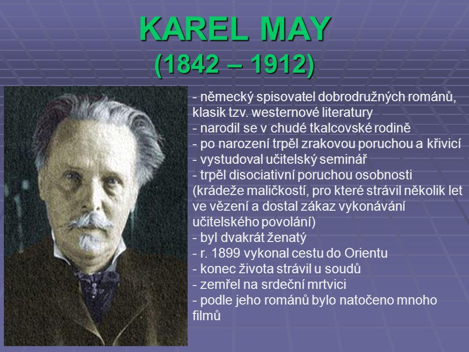 KAREL MAY (1842 – 1912) - německý spisovatel dobrodružných románů, klasik tzv.