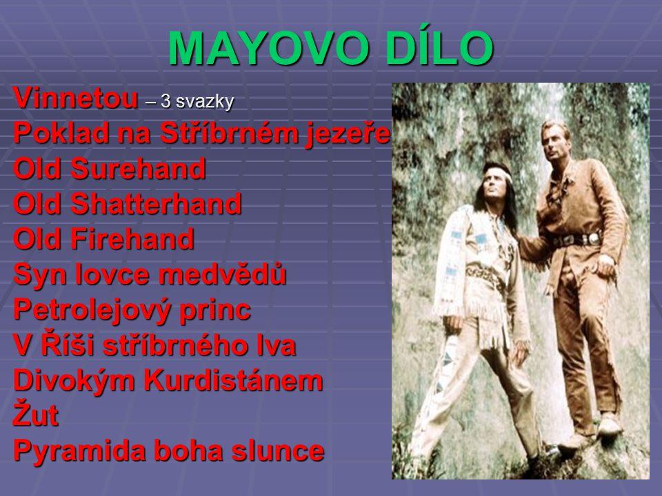 MAYOVO DÍLO Vinnetou – 3 svazky Poklad na Stříbrném jezeře Old Surehand Old Shatterhand Old Firehand Syn lovce medvědů Petrolejový princ V Říši stříbrného lva Divokým Kurdistánem Žut Pyramida boha slunce