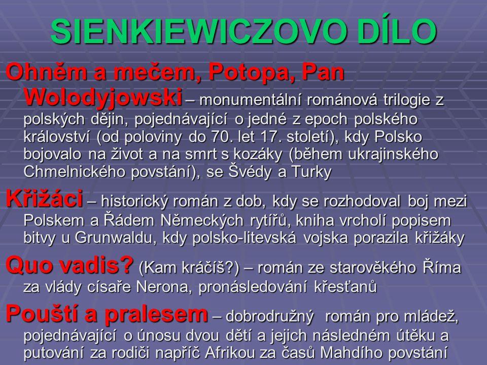 SIENKIEWICZOVO DÍLO Ohněm a mečem, Potopa, Pan Wolodyjowski – monumentální románová trilogie z polských dějin, pojednávající o jedné z epoch polského království (od poloviny do 70.