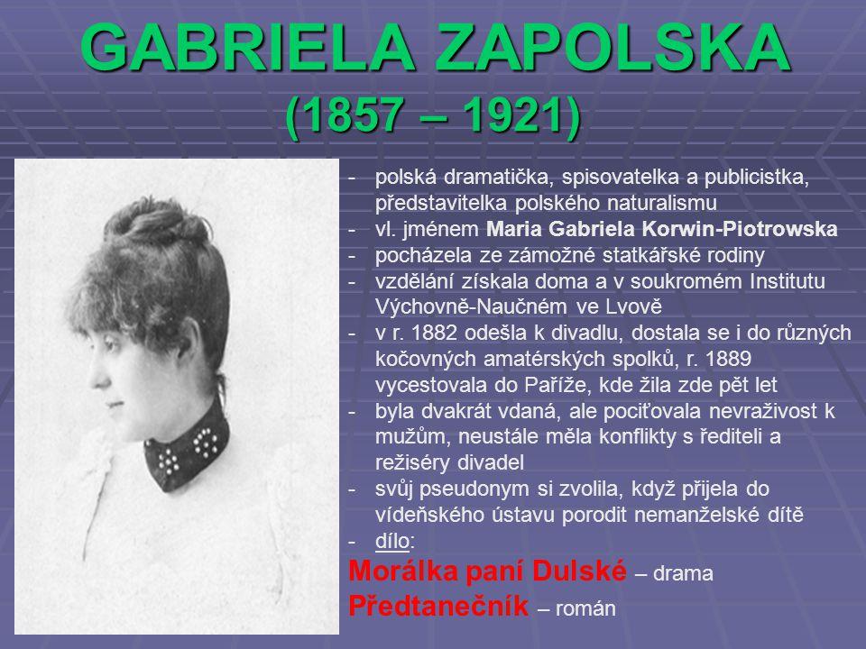 GABRIELA ZAPOLSKA (1857 – 1921) -polská dramatička, spisovatelka a publicistka, představitelka polského naturalismu -vl. jménem Maria Gabriela Korwin-