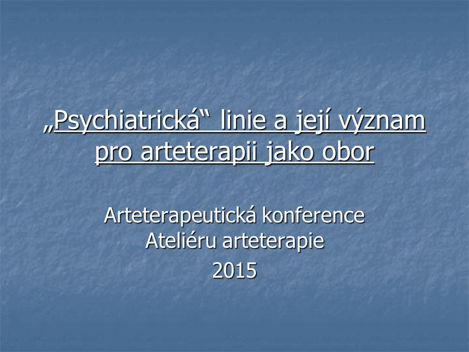 """""""Psychiatrická"""" linie a její význam pro arteterapii jako obor Arteterapeutická konference Ateliéru arteterapie 2015"""