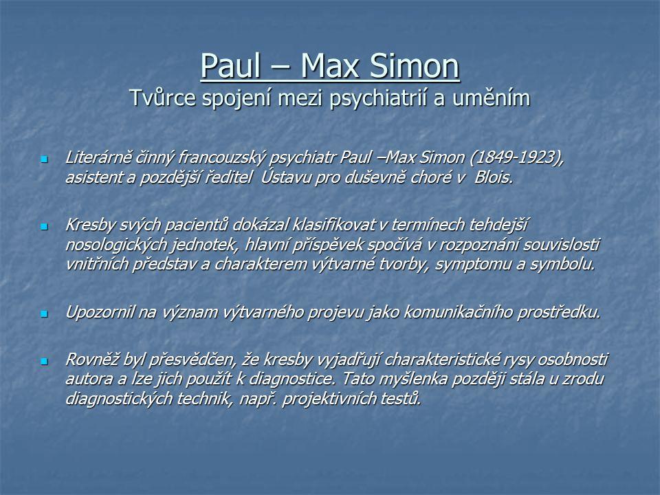 Paul – Max Simon Tvůrce spojení mezi psychiatrií a uměním Literárně činný francouzský psychiatr Paul –Max Simon (1849-1923), asistent a pozdější ředit
