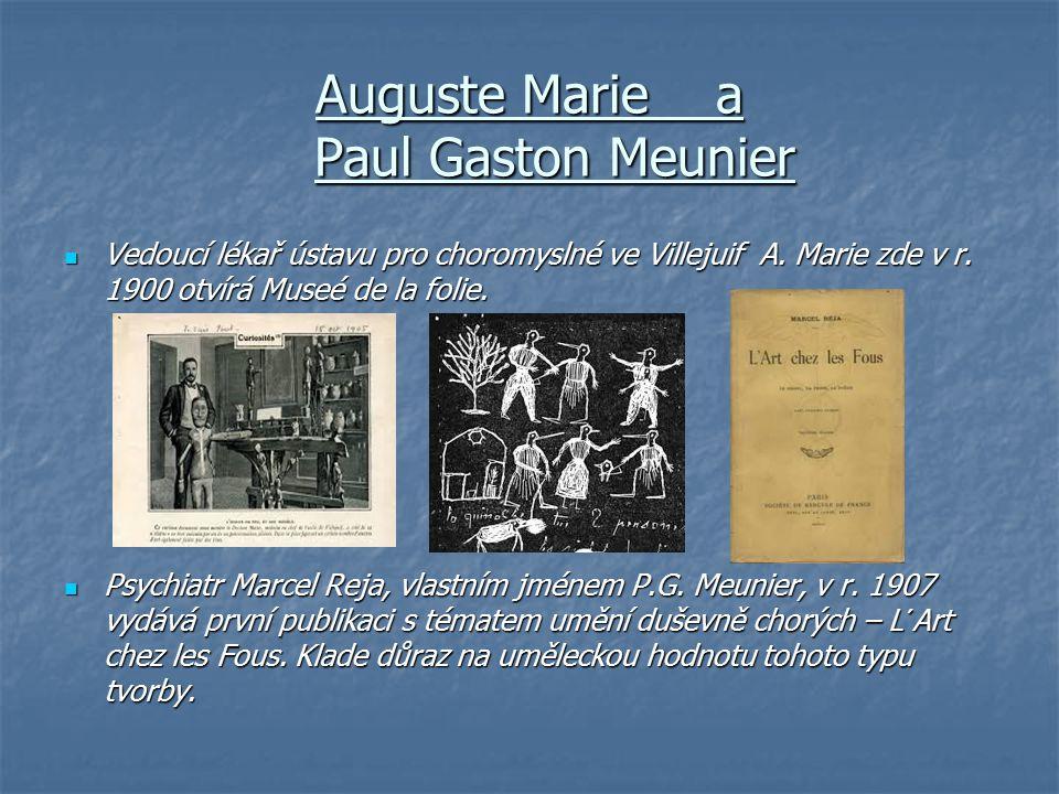 Auguste Marie a Paul Gaston Meunier Vedoucí lékař ústavu pro choromyslné ve Villejuif A. Marie zde v r. 1900 otvírá Museé de la folie. Vedoucí lékař ú