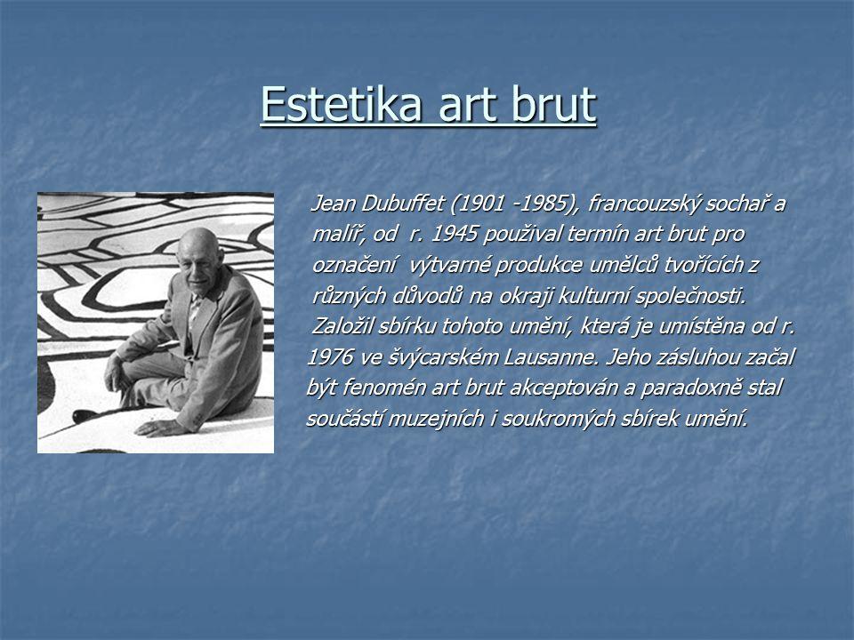 Estetika art brut Jean Dubuffet (1901 -1985), francouzský sochař a Jean Dubuffet (1901 -1985), francouzský sochař a malíř, od r. 1945 použival termín