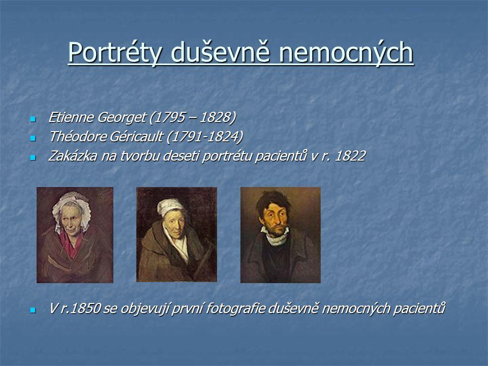 Portréty duševně nemocných Etienne Georget (1795 – 1828) Etienne Georget (1795 – 1828) Théodore Géricault (1791-1824) Théodore Géricault (1791-1824) Z