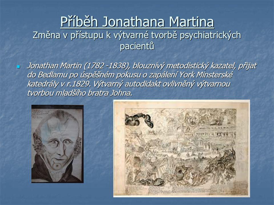 Příběh Jonathana Martina Změna v přístupu k výtvarné tvorbě psychiatrických pacientů Jonathan Martin (1782 -1838), blouznivý metodistický kazatel, při