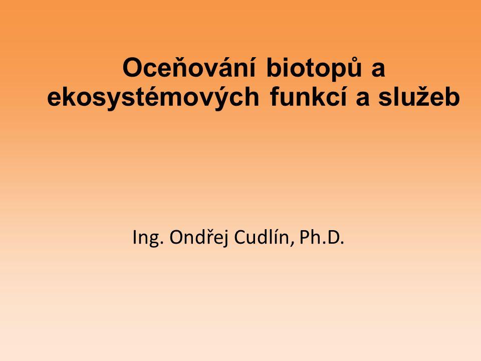 Osnova netržní metody oceňování přírodních zdrojů hodnocení biotopů ČR příklad výpočtu ekologické újmy hodnocení ekosystémových služeb příklady výpočtů ES pro ČR