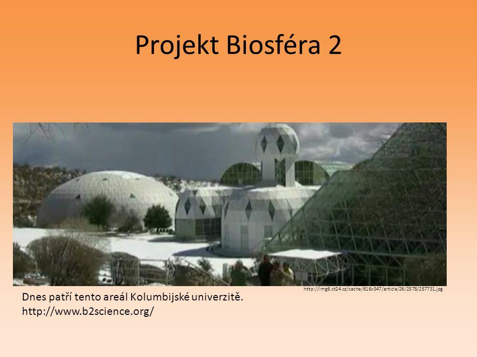 Projekt Biosféra 2 http://img6.ct24.cz/cache/616x347/article/26/2578/257731.jpg Dnes patří tento areál Kolumbijské univerzitě. http://www.b2science.or