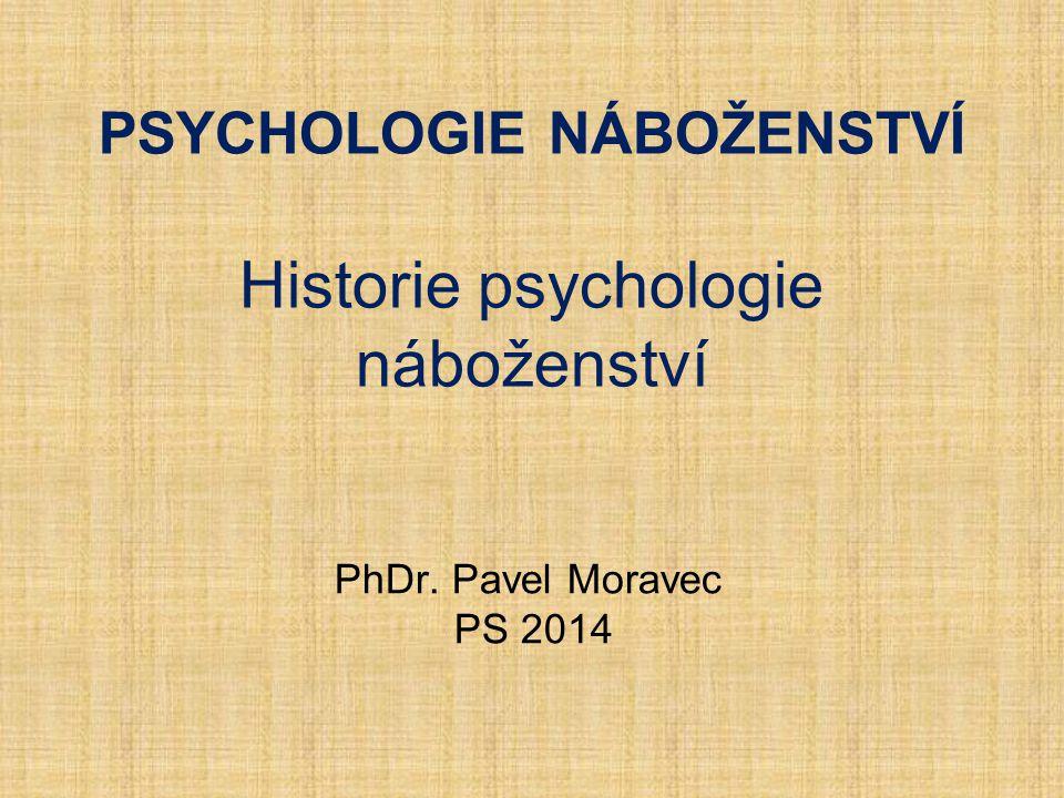 PSYCHOLOGIE NÁBOŽENSTVÍ Historie psychologie náboženství PhDr. Pavel Moravec PS 2014